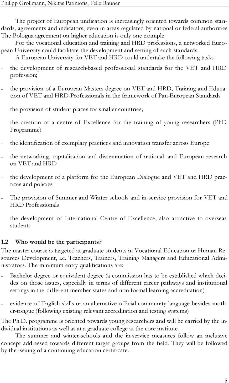 For the vocational education and training and HRD professions, a networked European University could facilitate the development and setting of such standards.