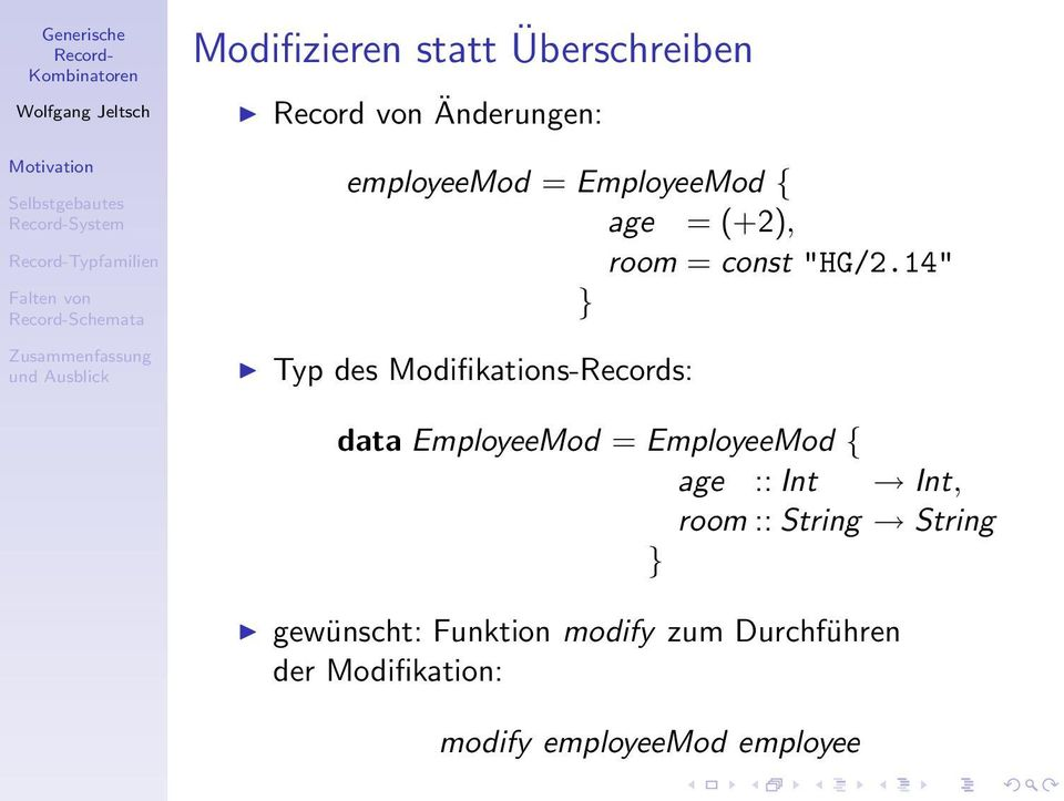 "14"" } Typ des Modifikations-Records: data EmployeeMod = EmployeeMod { age ::"