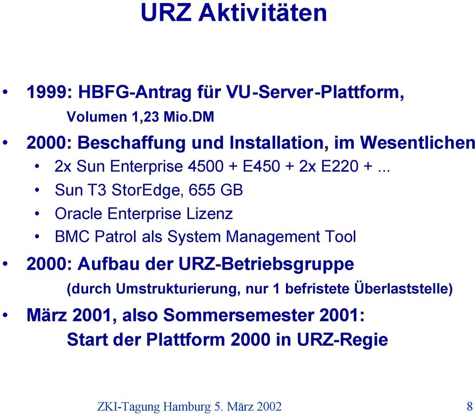 .. Sun T3 StorEdge, 655 GB Oracle Enterprise Lizenz BMC Patrol als System Management Tool 2000: Aufbau der
