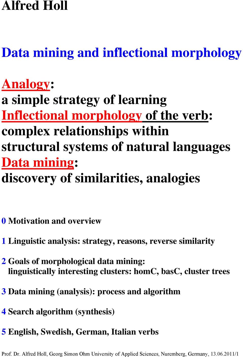 reverse similarity 2 Goals of morphological data mining: linguistically interesting clusters: homc, basc, cluster trees 3 Data mining (analysis): process and