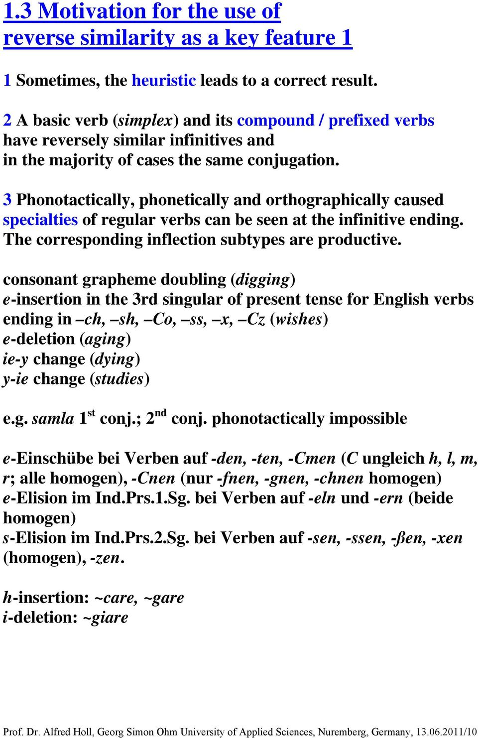 3 Phonotactically, phonetically and orthographically caused specialties of regular verbs can be seen at the infinitive ending. The corresponding inflection subtypes are productive.