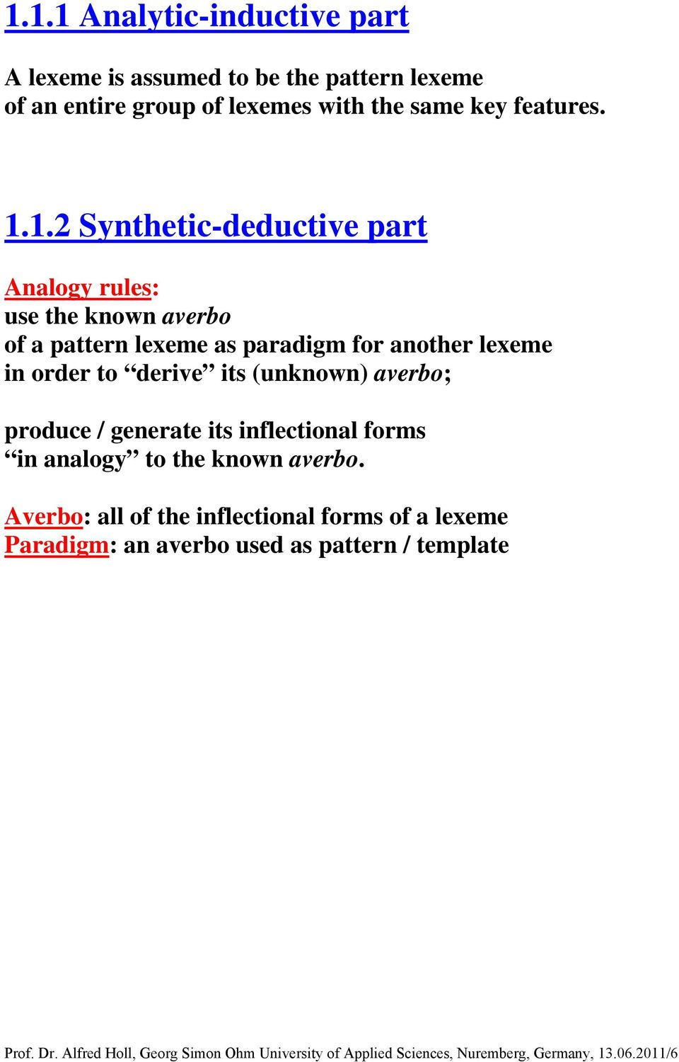 (unknown) averbo; produce / generate its inflectional forms in analogy to the known averbo.