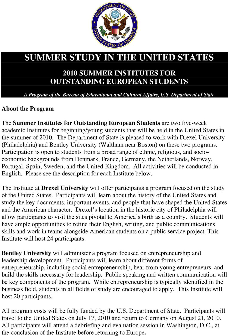 The Department of State is pleased to work with Drexel University (Philadelphia) and Bentley University (Waltham near Boston) on these two programs.