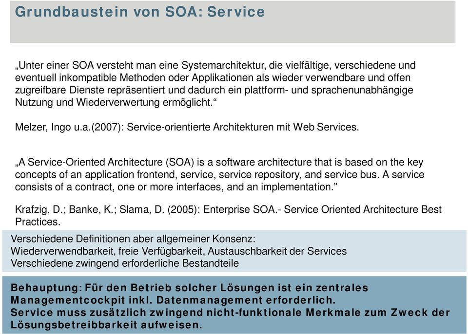 A Service-Oriented Architecture (SOA) is a software architecture that is based on the key concepts of an application frontend, service, service repository, and service bus.