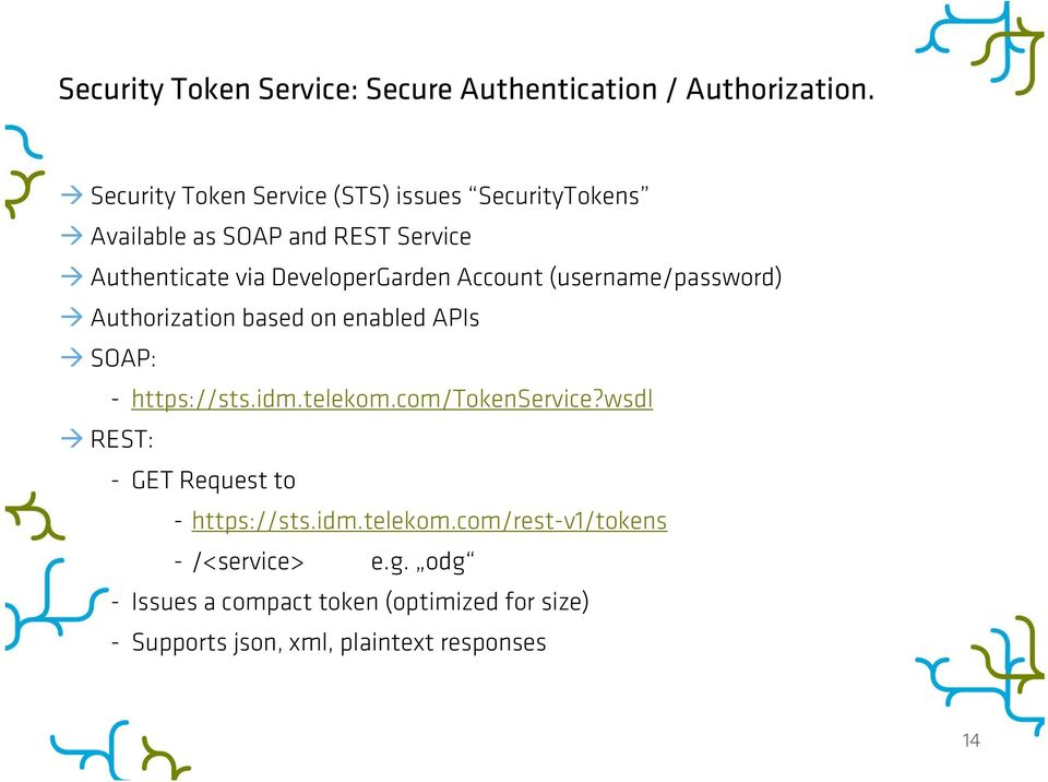 Account (username/password) Authorization based on enabled APIs SOAP: - https://sts.idm.telekom.com/tokenservice?