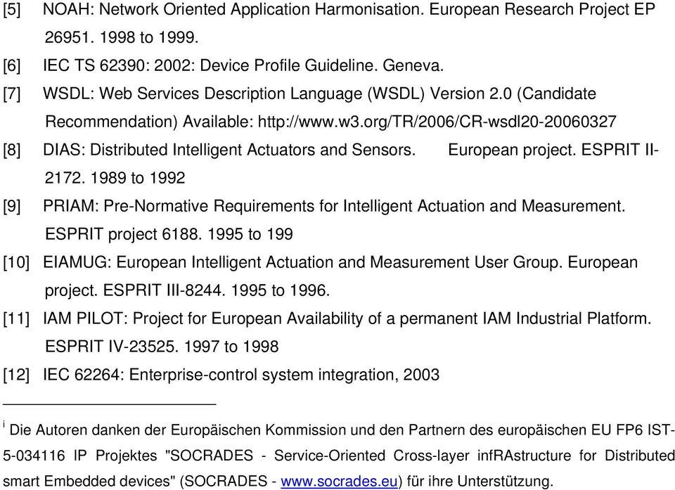 European project. EPRIT II- 2172. 1989 to 1992 [9] PRIAM: Pre-Normative Requirements for Intelligent Actuation and Measurement. EPRIT project 6188.