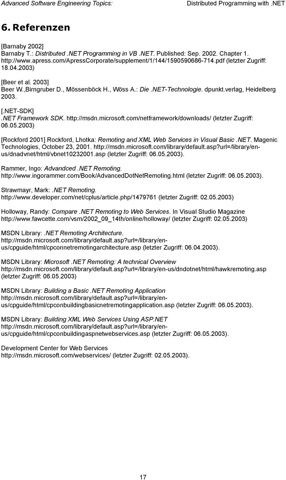 microsoft.com/netframework/downloads/ (letzter Zugriff: 06.05.2003) [Rockford 2001] Rockford, Lhotka: Remoting and XML Web Services in Visual Basic.NET. Magenic Technologies, October 23, 2001.