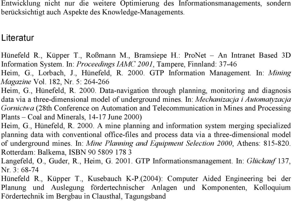 182, Nr. 5: 264-266 Heim, G., Hünefeld, R. 2000. Data-navigation through planning, monitoring and diagnosis data via a three-dimensional model of underground mines.