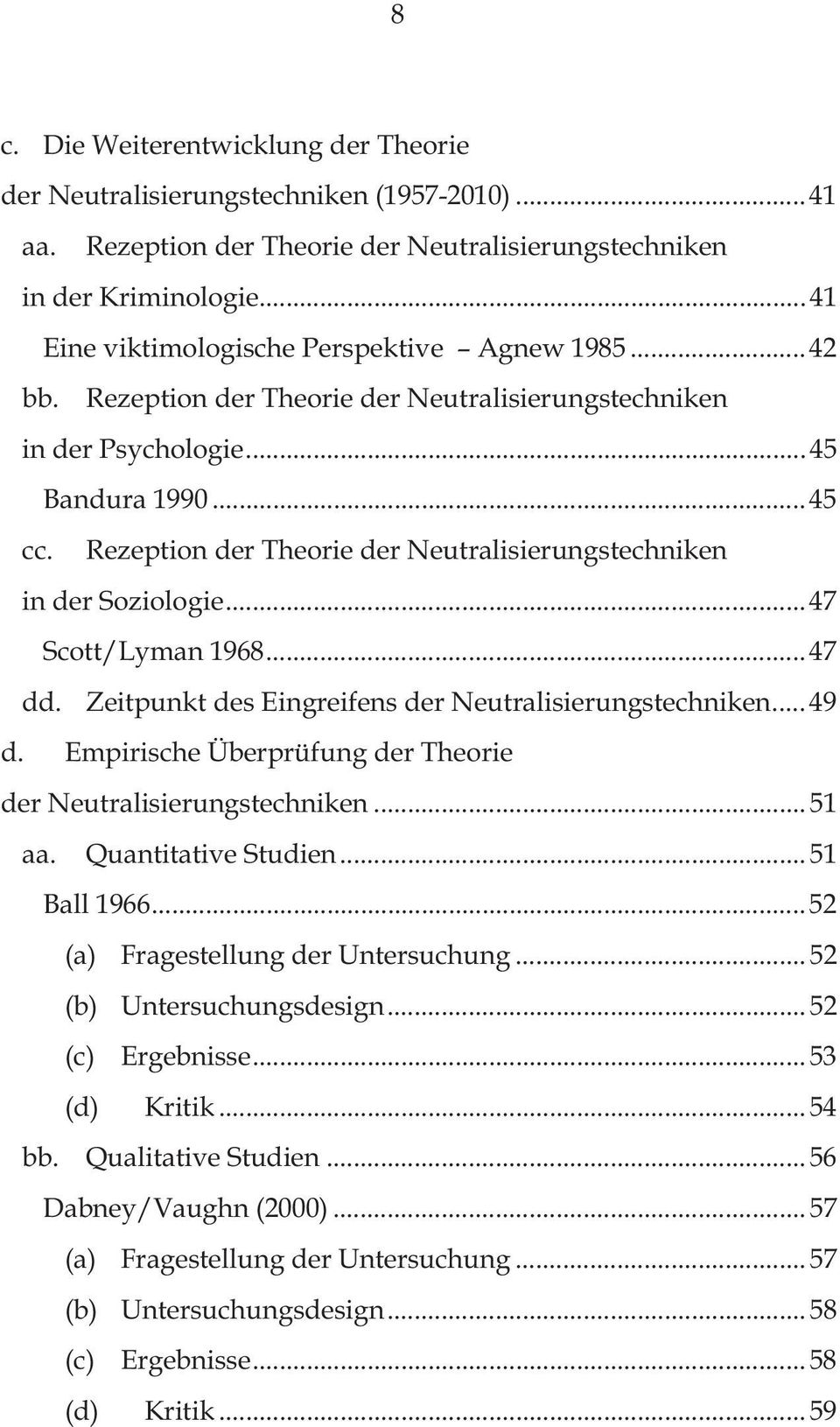 Rezeption der Theorie der Neutralisierungstechniken in der Soziologie... 47 Scott/Lyman 1968... 47 dd. Zeitpunkt des Eingreifens der Neutralisierungstechniken... 49 d.