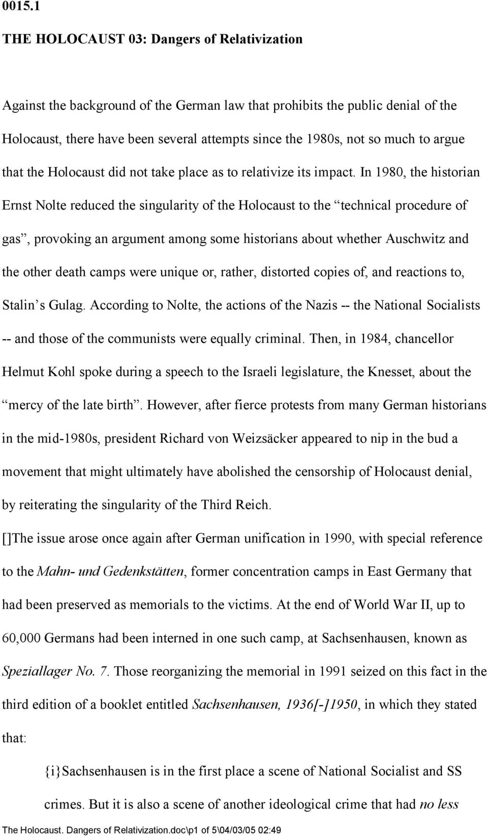 In 1980, the historian Ernst Nolte reduced the singularity of the Holocaust to the technical procedure of gas, provoking an argument among some historians about whether Auschwitz and the other death
