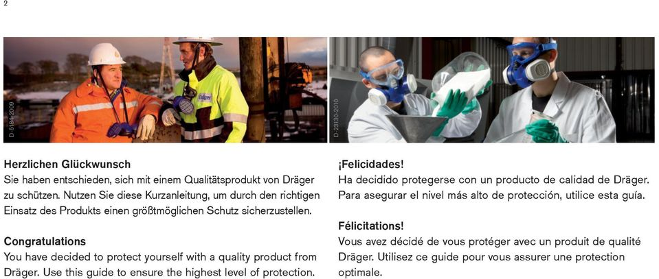 Congratulations You have decided to protect yourself with a quality product from Dräger. Use this guide to ensure the highest level of protection. Felicidades!