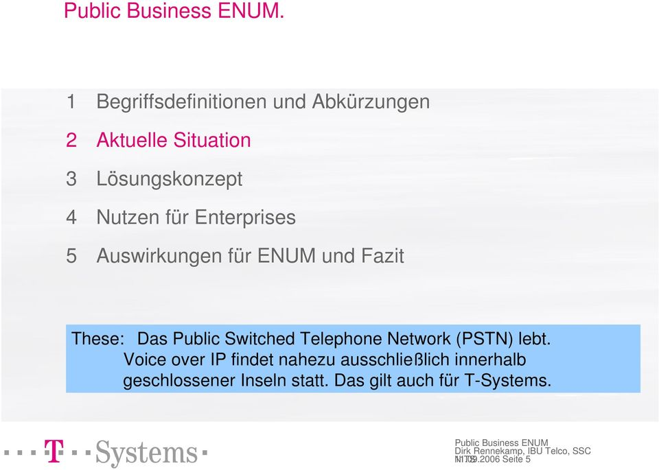Switched Telephone Network (PSTN) lebt.