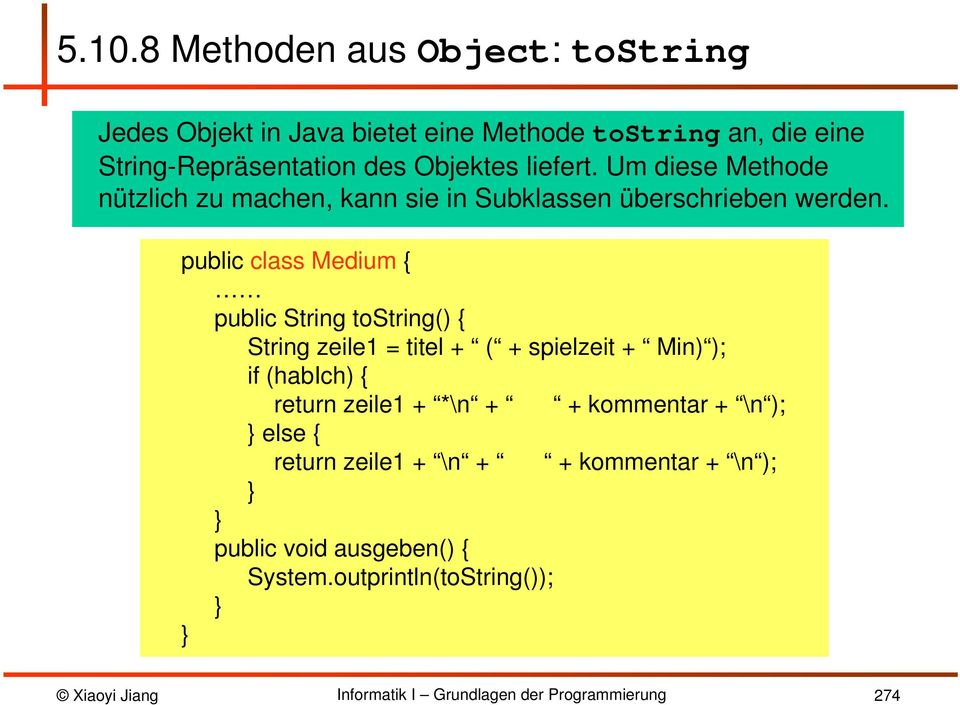 public class Medium { public String tostring() { String zeile1 = titel + ( + spielzeit + Min) ); if (habich) { return