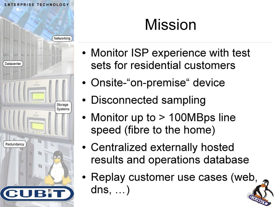to > 100MBps line speed (fibre to the home) Centralized externally