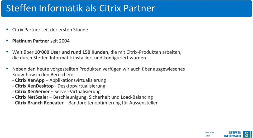 verfügen wir auch über ausgewiesenes Know-how in den Bereichen: - Citrix XenApp Applikationsvirtualisierung - Citrix XenDesktop- Desktopvirtualisierung - Citrix