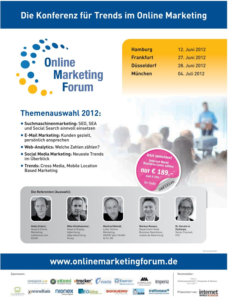 Social Media Marketing: Neueste Trends im Überblick Trends: Cross Media, Mobile Location Based Marketing Die Referenten (Auswahl): Jetzt anmelden!