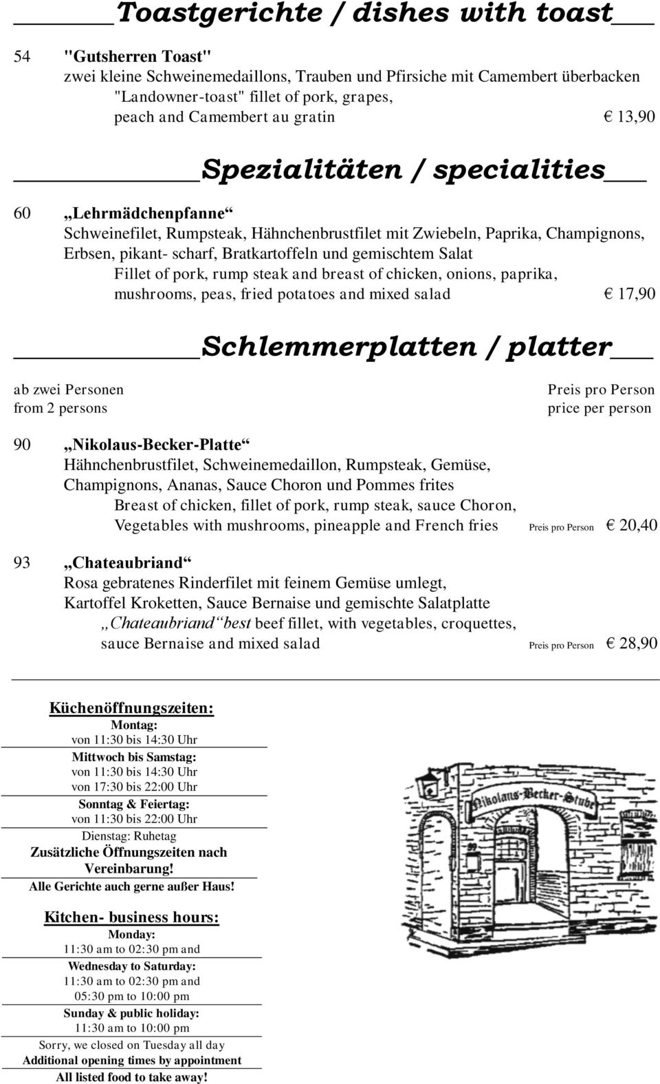 Salat Fillet of pork, rump steak and breast of chicken, onions, paprika, mushrooms, peas, fried potatoes and mixed salad 17,90 Schlemmerplatten / platter ab zwei Personen from 2 persons Preis pro