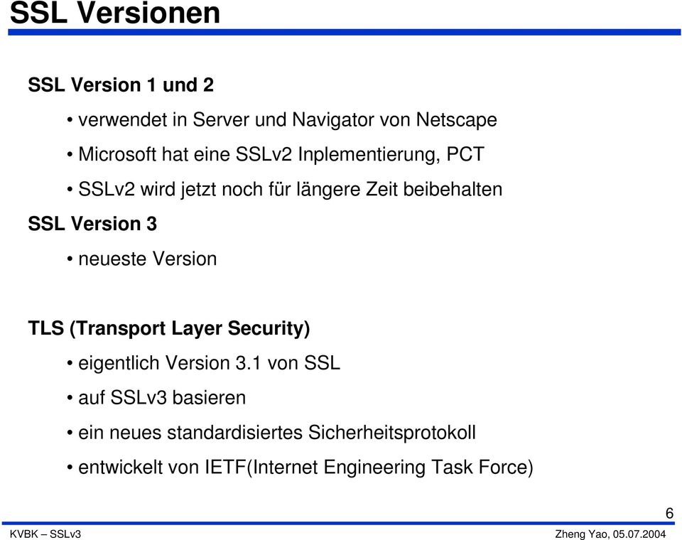 neueste Version TLS (Transport Layer Security) eigentlich Version 3.