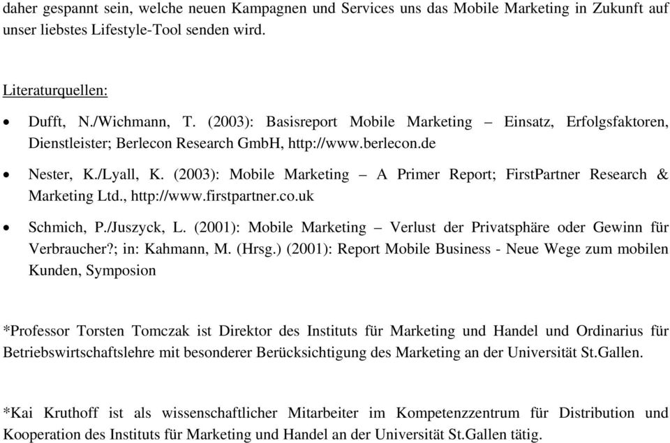 (2003): Mobile Marketing A Primer Report; FirstPartner Research & Marketing Ltd., http://www.firstpartner.co.uk Schmich, P./Juszyck, L.