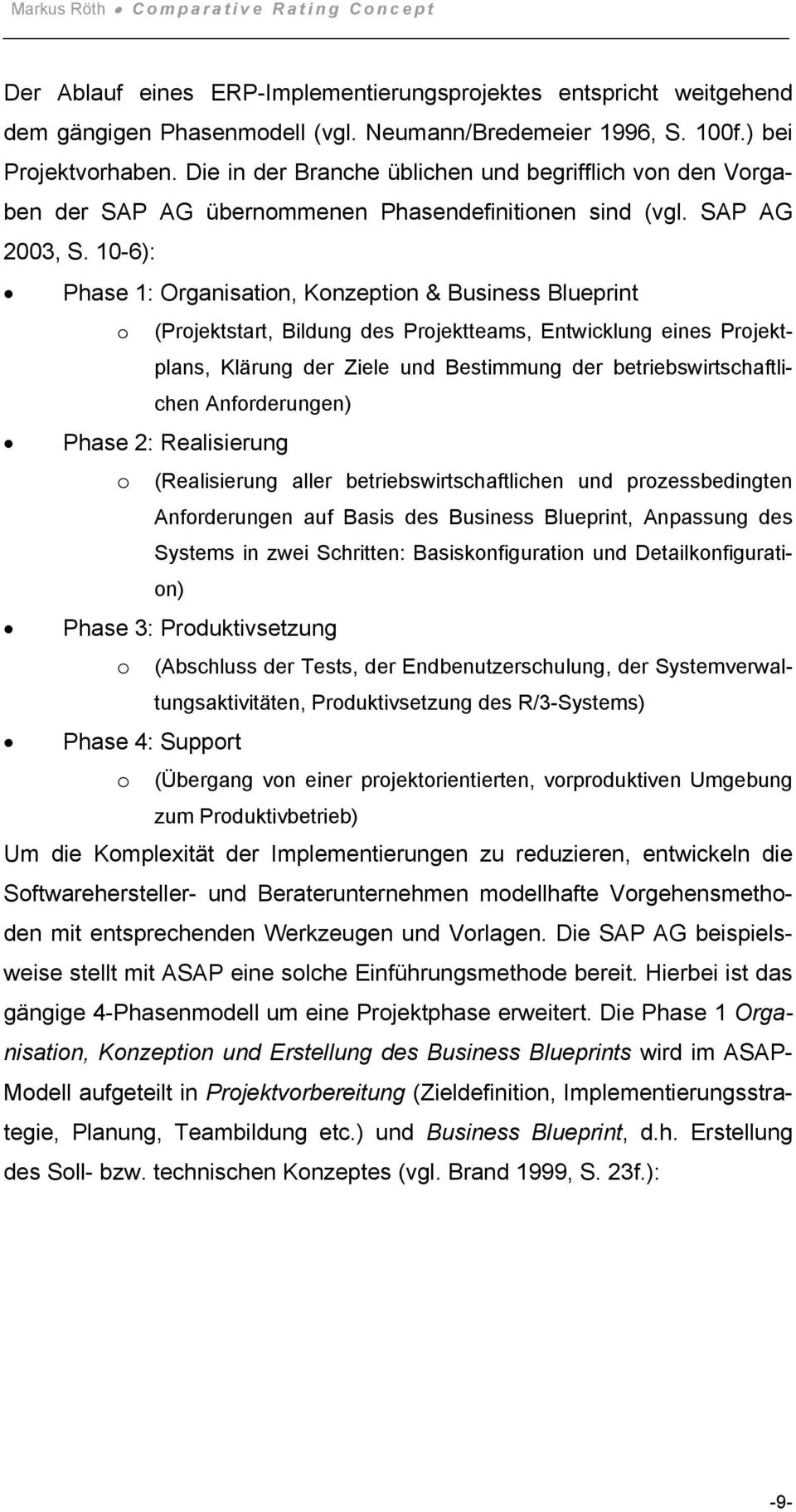 10-6): Phase 1: Organisation, Konzeption & Business Blueprint o (Projektstart, Bildung des Projektteams, Entwicklung eines Projektplans, Klärung der Ziele und Bestimmung der betriebswirtschaftlichen