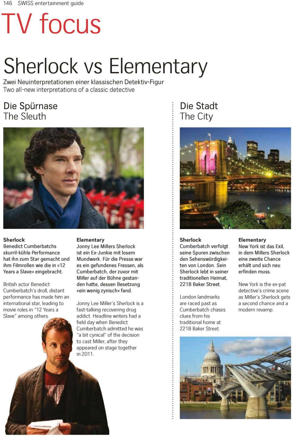 ritish actor enedict Cumberbatch s droll, distant performance has made him an international star, leading to movie roles in 12 Years a Slave among others. SWISS_May14_140 Edit_v4.