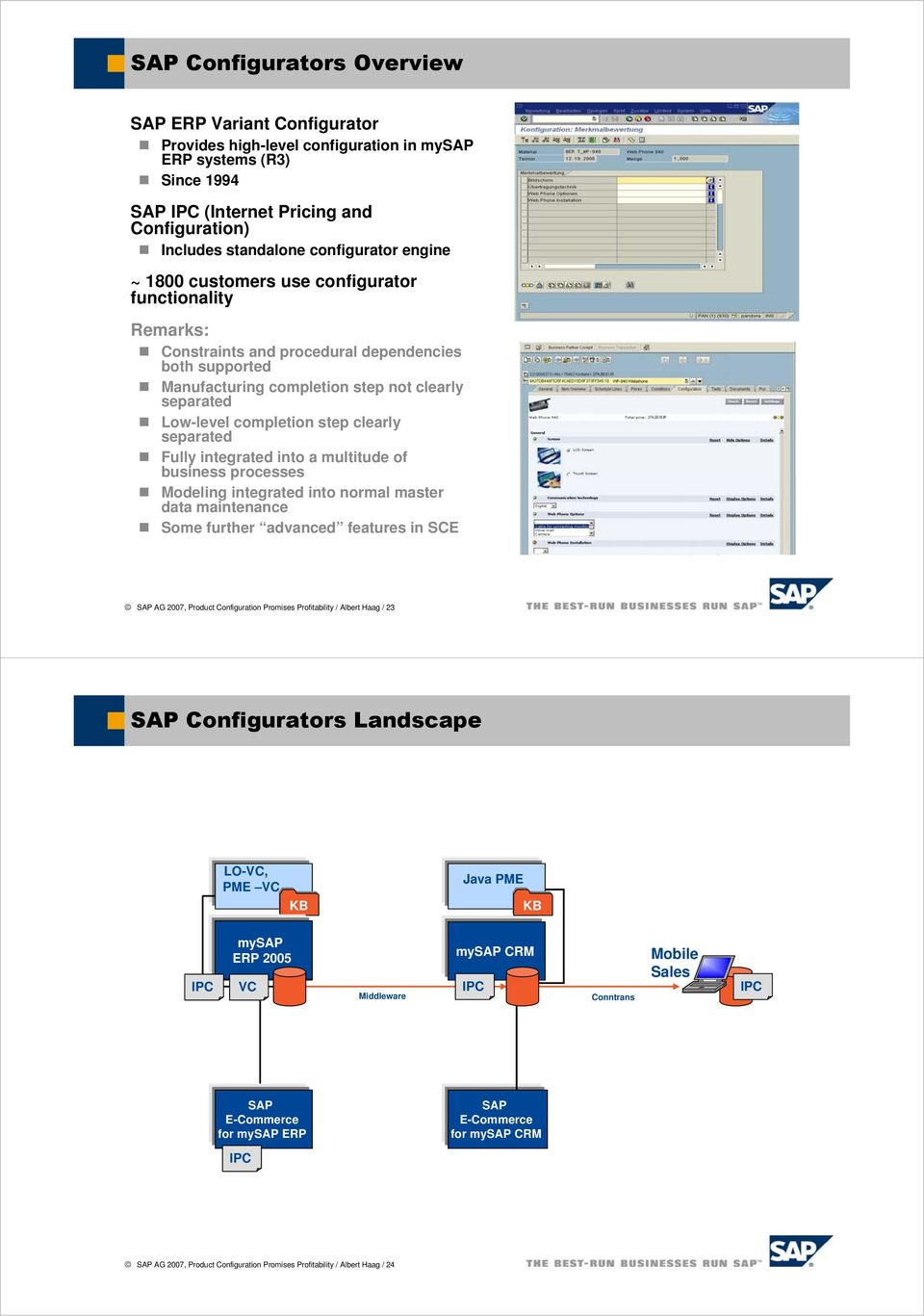 completion step clearly separated Fully integrated into a multitude of business processes Modeling integrated into normal master data maintenance Some further advanced features in SCE SAP AG 2007,