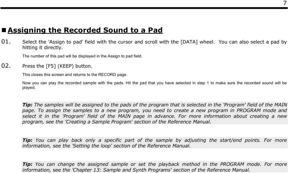 Now you can play the recorded sample with the pads.