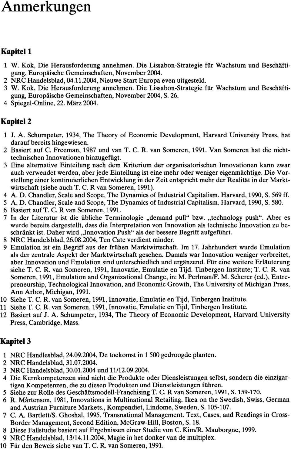 4 Spiegel-Online, 22. Miirz 2004. Kapitel2 1 J. A. Schumpeter, 1934, The Theory of Economic Development, Harvard University Press, hat darauf bereits hingewiesen. 2 Basiert auf C.