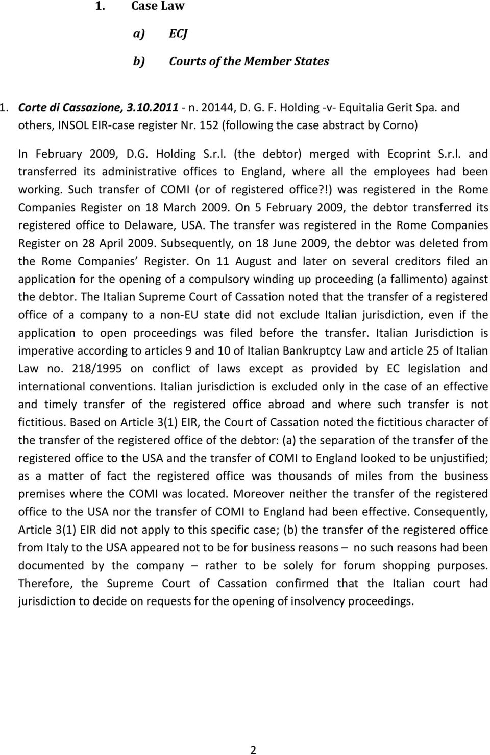 Such transfer of COMI (or of registered office?!) was registered in the Rome Companies Register on 18 March 2009. On 5 February 2009, the debtor transferred its registered office to Delaware, USA.