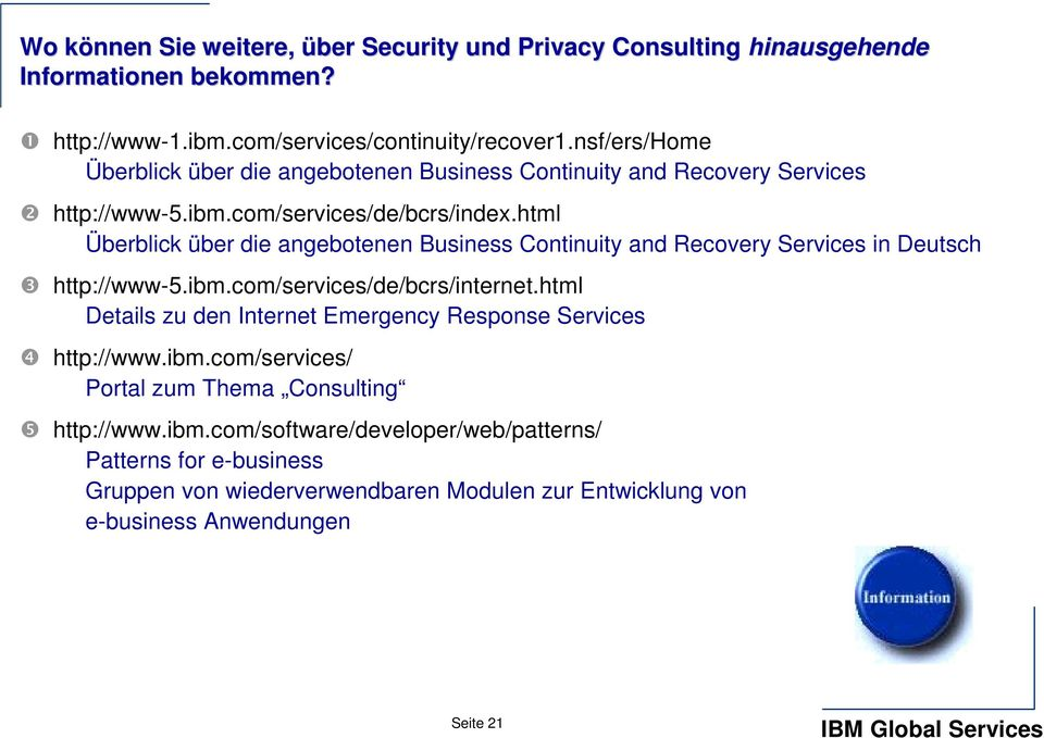 html Überblick über die angebotenen Business Continuity and Recovery Services in Deutsch ❸ http://www-5.ibm.com/services/de/bcrs/internet.