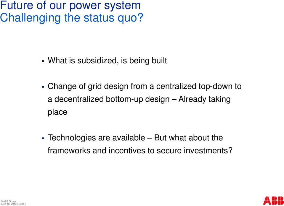 top-down to a decentralized bottom-up design Already taking place Technologies