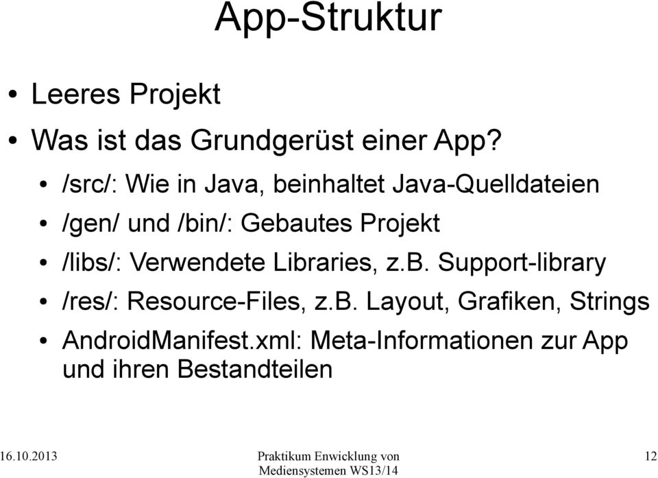 Projekt /libs/: Verwendete Libraries, z.b. Support-library /res/: Resource-Files, z.