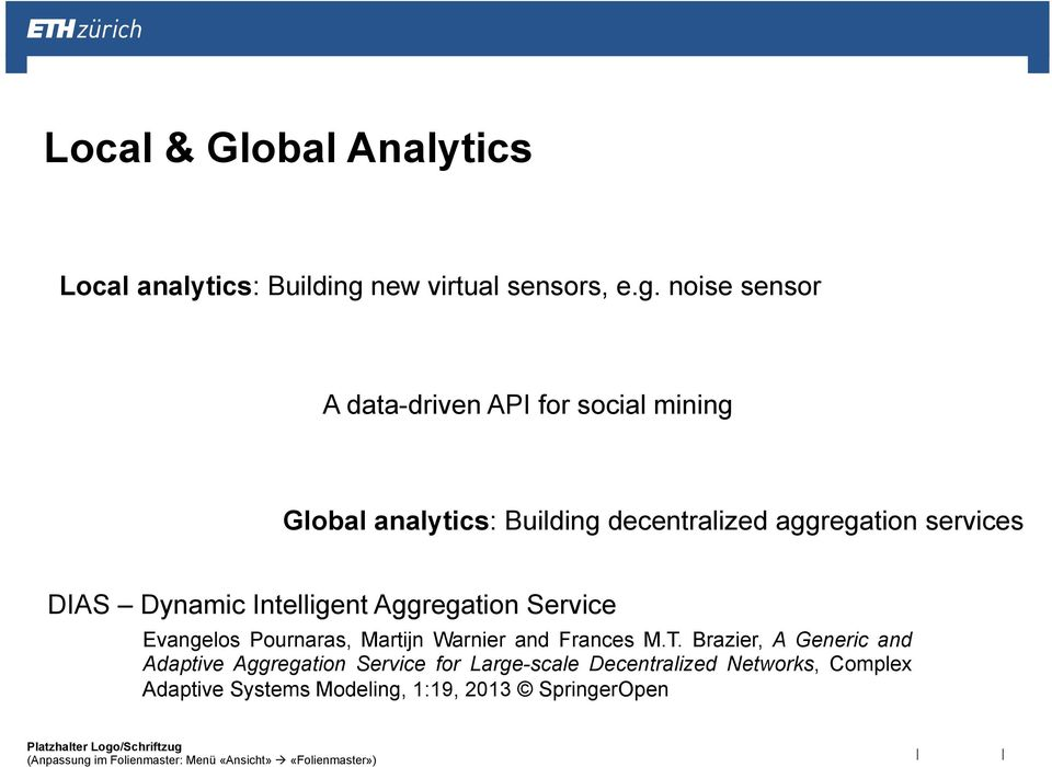 noise sensor A data-driven API for social mining Global analytics: Building decentralized aggregation