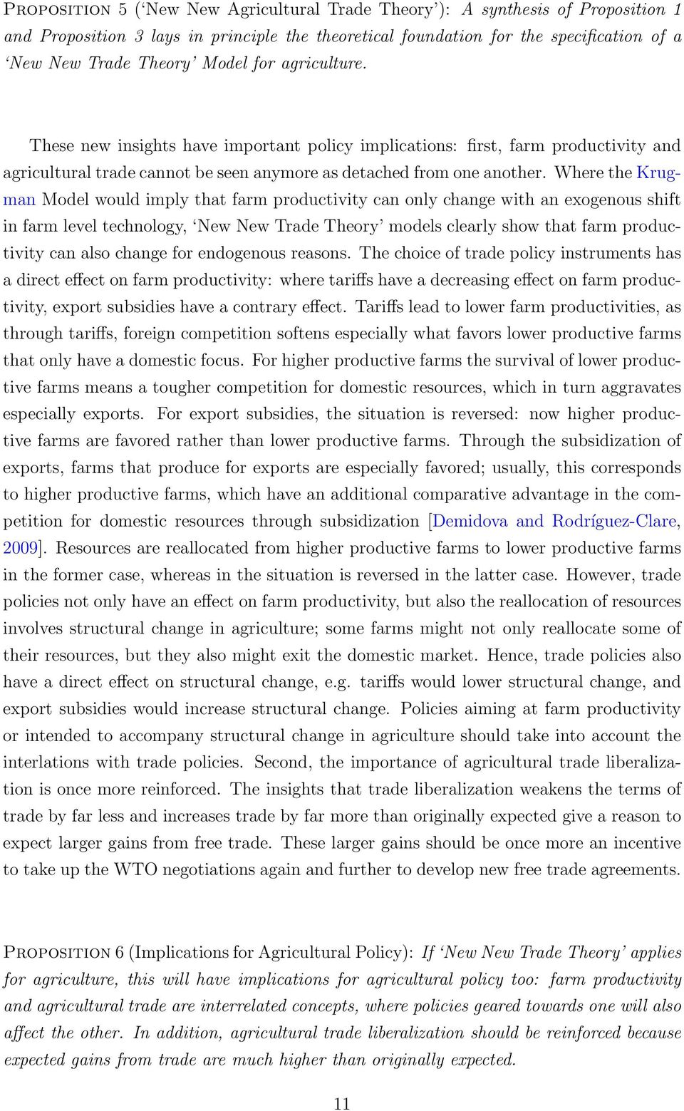 Where the Krugman Model would imply that farm productivity can only change with an exogenous shift in farm level technology, New New Trade Theory models clearly show that farm productivity can also