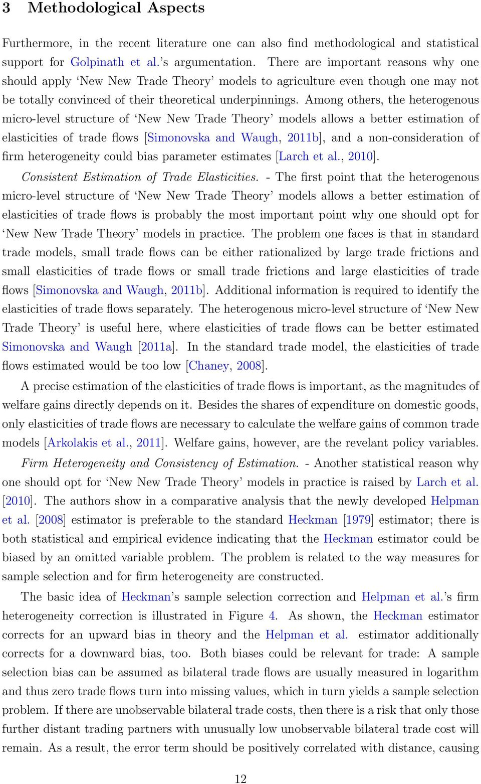 Among others, the heterogenous micro-level structure of New New Trade Theory models allows a better estimation of elasticities of trade flows [Simonovska and Waugh, 2011b], and a non-consideration of