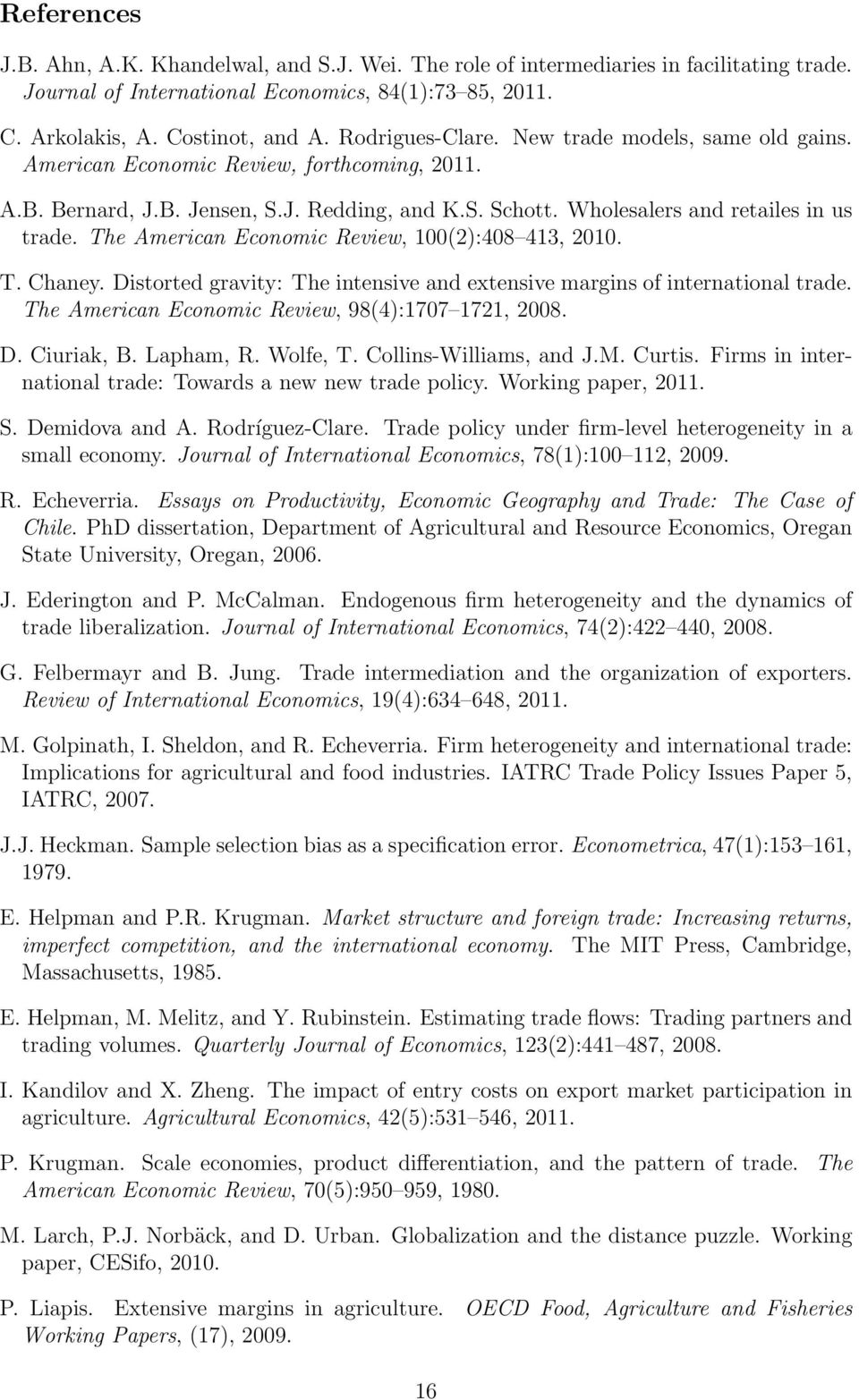 The American Economic Review, 100(2):408 413, 2010. T. Chaney. Distorted gravity: The intensive and extensive margins of international trade. The American Economic Review, 98(4):1707 1721, 2008. D. Ciuriak, B.