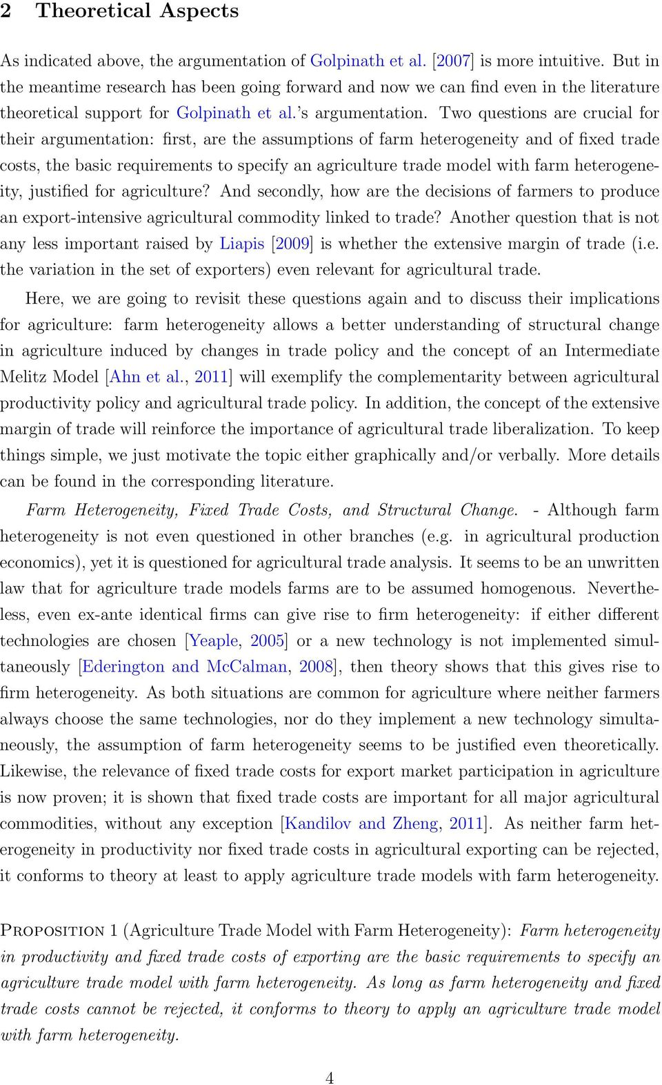 Two questions are crucial for their argumentation: first, are the assumptions of farm heterogeneity and of fixed trade costs, the basic requirements to specify an agriculture trade model with farm