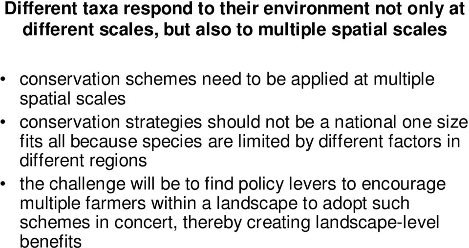size fits all because species are limited by different factors in different regions the challenge will be to find policy
