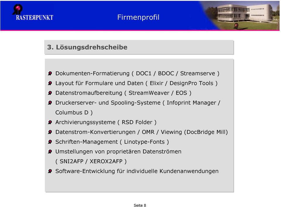 Archivierungssysteme ( RSD Folder ) Datenstrom-Konvertierungen / OMR / Viewing (DocBridge Mill) Schriften-Management (