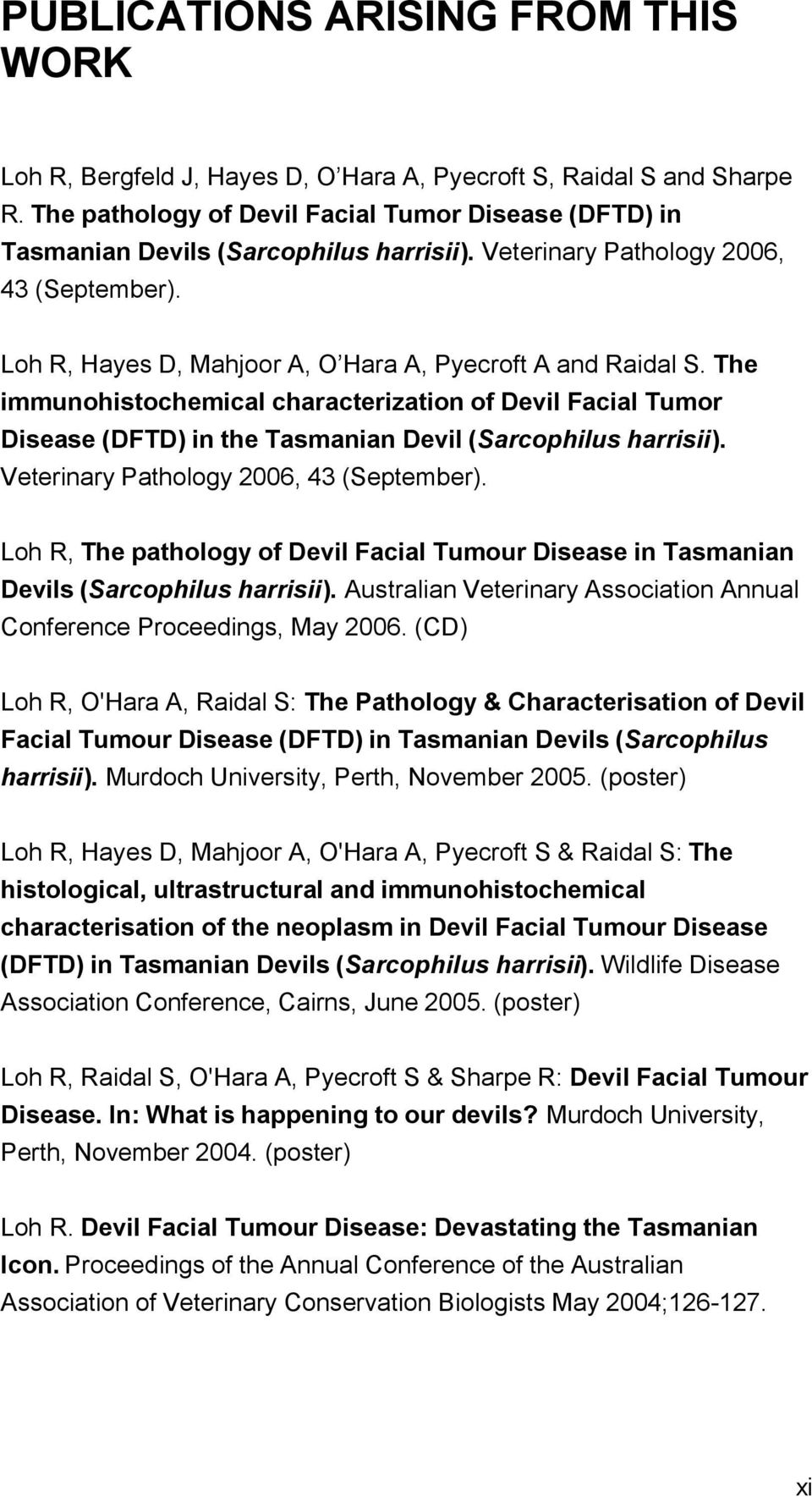 The immunohistochemical characterization of Devil Facial Tumor Disease (DFTD) in the Tasmanian Devil (Sarcophilus harrisii). Veterinary Pathology 2006, 43 (September).