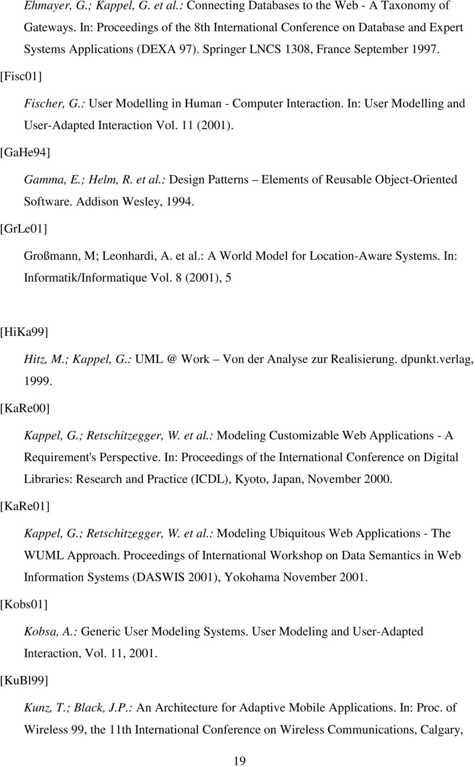 et al.: Design Patterns Elements of Reusable Object-Oriented Software. Addison Wesley, 994. [GrLe0] Großmann, M; Leonhardi, A. et al.: A World Model for Location-Aware Systems.