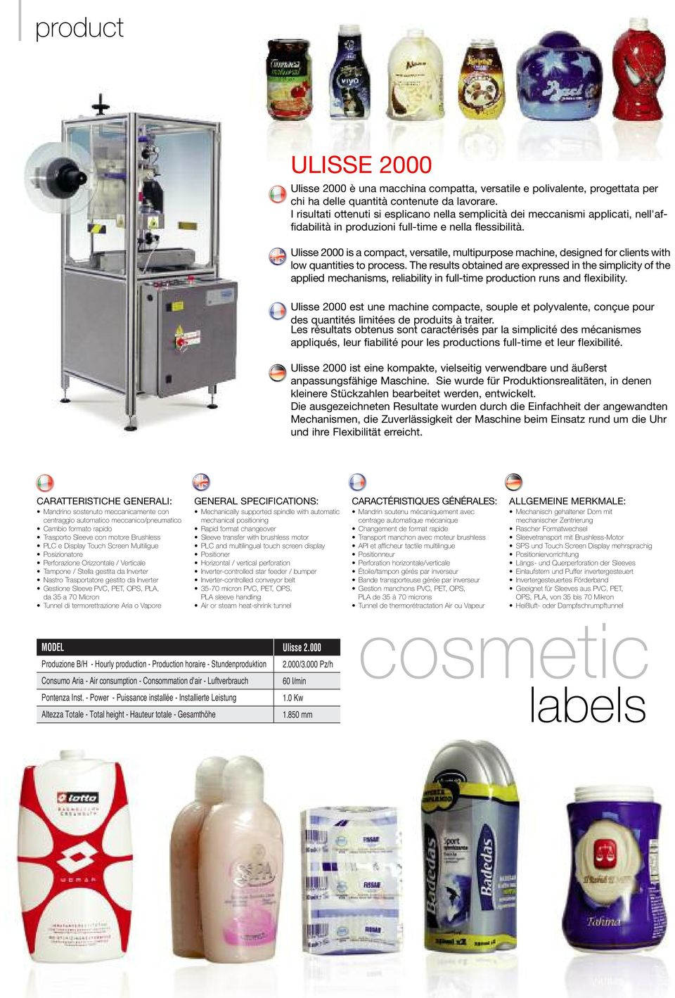 Ulisse 2000 is a compact, versatile, multipurpose machine, designed for clients with low quantities to process.