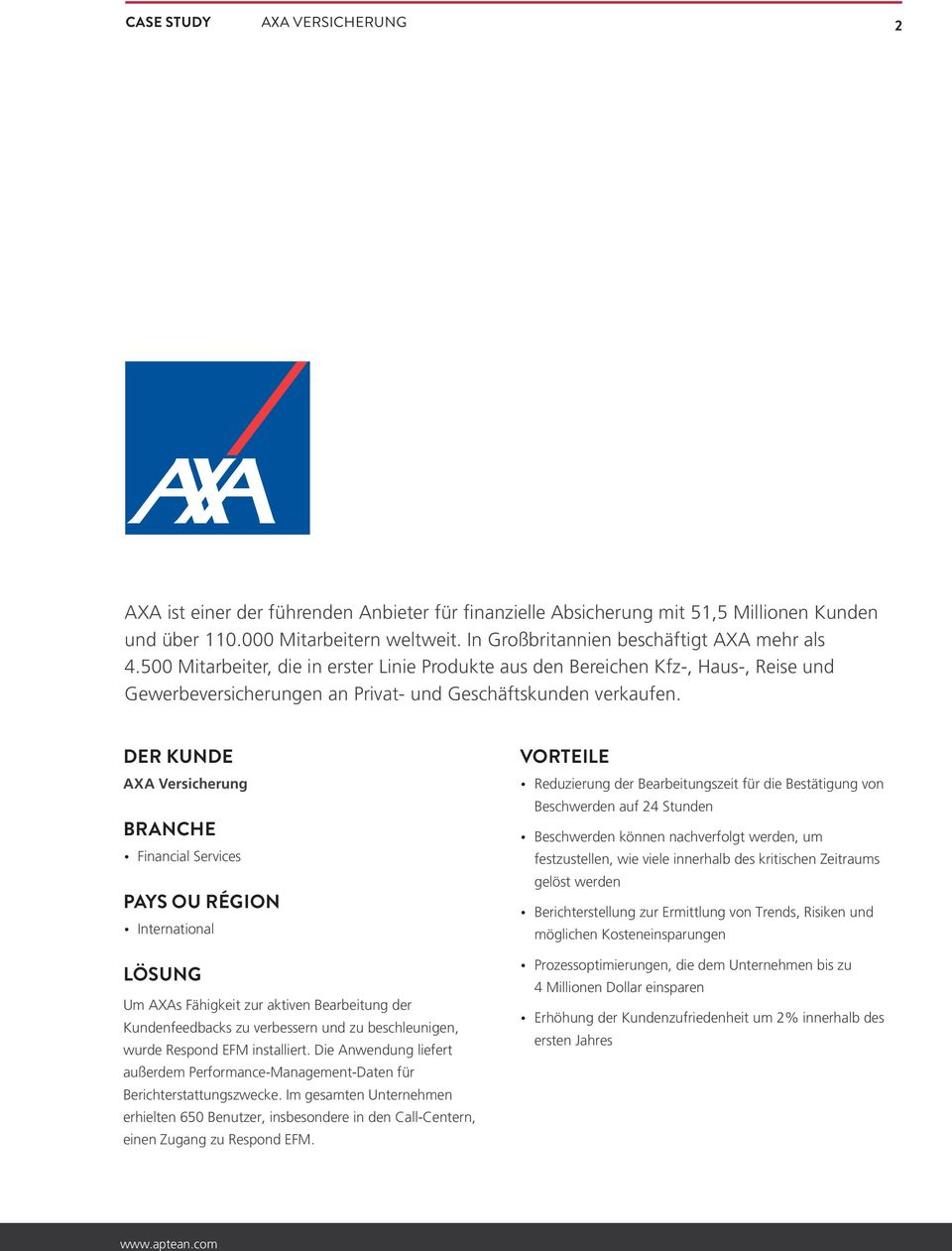 DER KUNDE AXA Versicherung BRANCHE Financial Services PAYS OU RÉGION International LÖSUNG Um AXAs Fähigkeit zur aktiven Bearbeitung der Kundenfeedbacks zu verbessern und zu beschleunigen, wurde