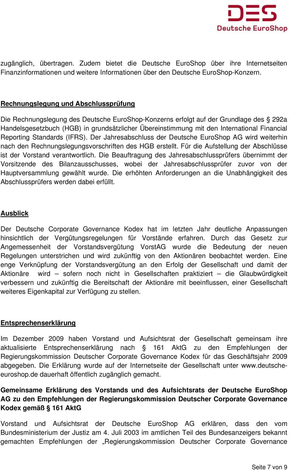 International Financial Reporting Standards (IFRS). Der Jahresabschluss der Deutsche EuroShop AG wird weiterhin nach den Rechnungslegungsvorschriften des HGB erstellt.
