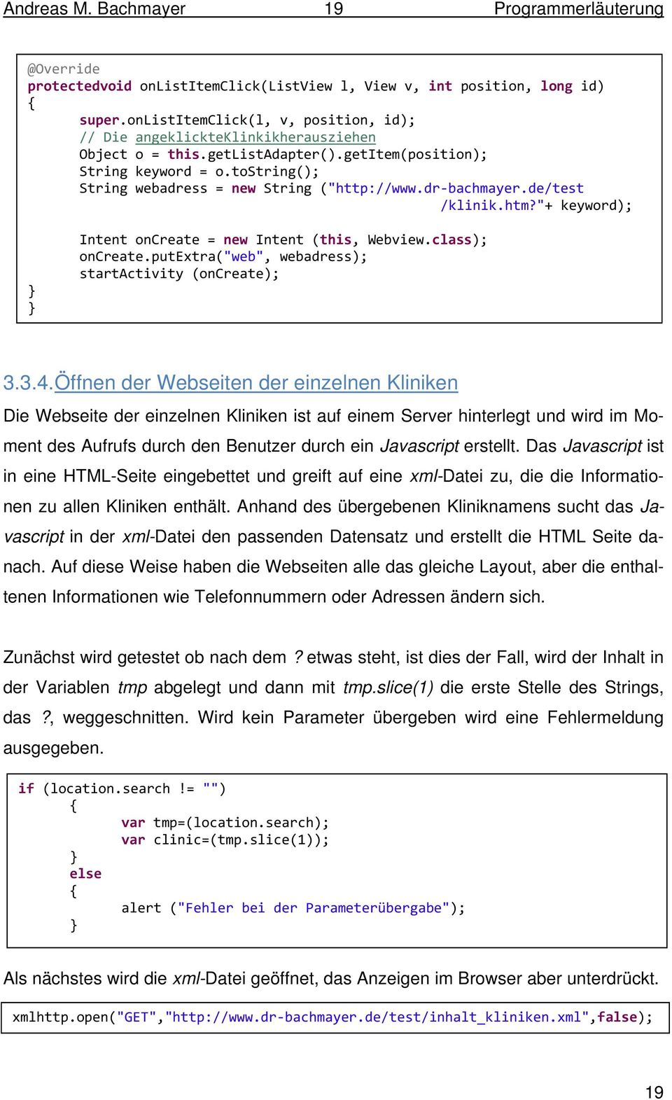 "tostring(); String webadress = new String (""http://www.dr bachmayer.de/test /klinik.htm?""+ keyword); Intent oncreate = new Intent (this, Webview.class); oncreate."