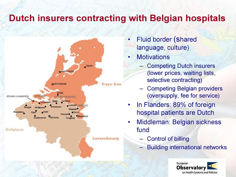 Competing Belgian providers (oversupply, fee for service) In Flanders: 89% of foreign hospital