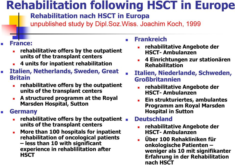 offers by the outpatient units of the transplant centers A structured programm at the Royal Marsden Hospital, Sutton Germany rehabilitative offers by the outpatient units of the transplant centers