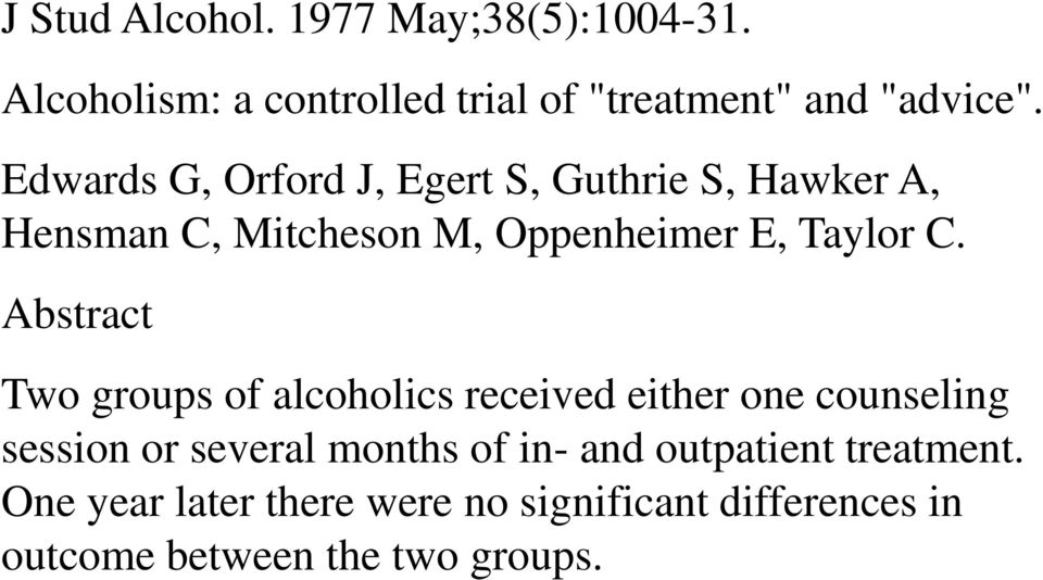 Abstract Two groups of alcoholics received either one counseling session or several months of in- and