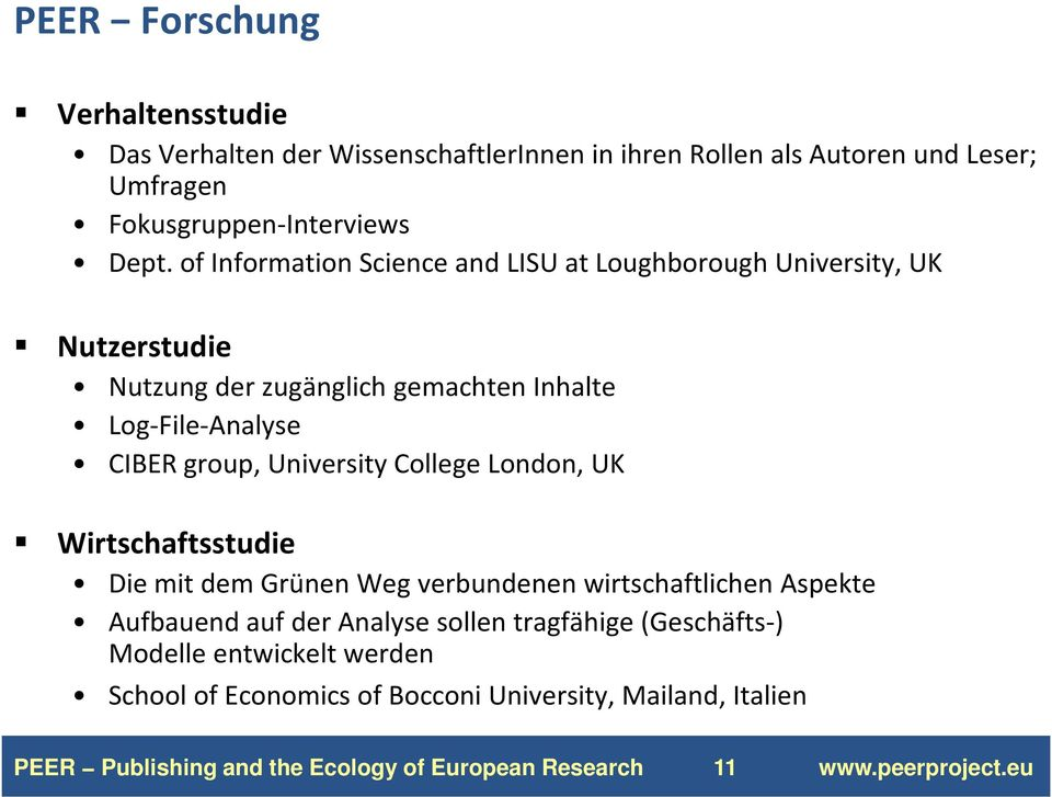 of Information Science and LISU at Loughborough University, UK Nutzerstudie Nutzung der zugänglich gemachten Inhalte Log-File-Analyse CIBER