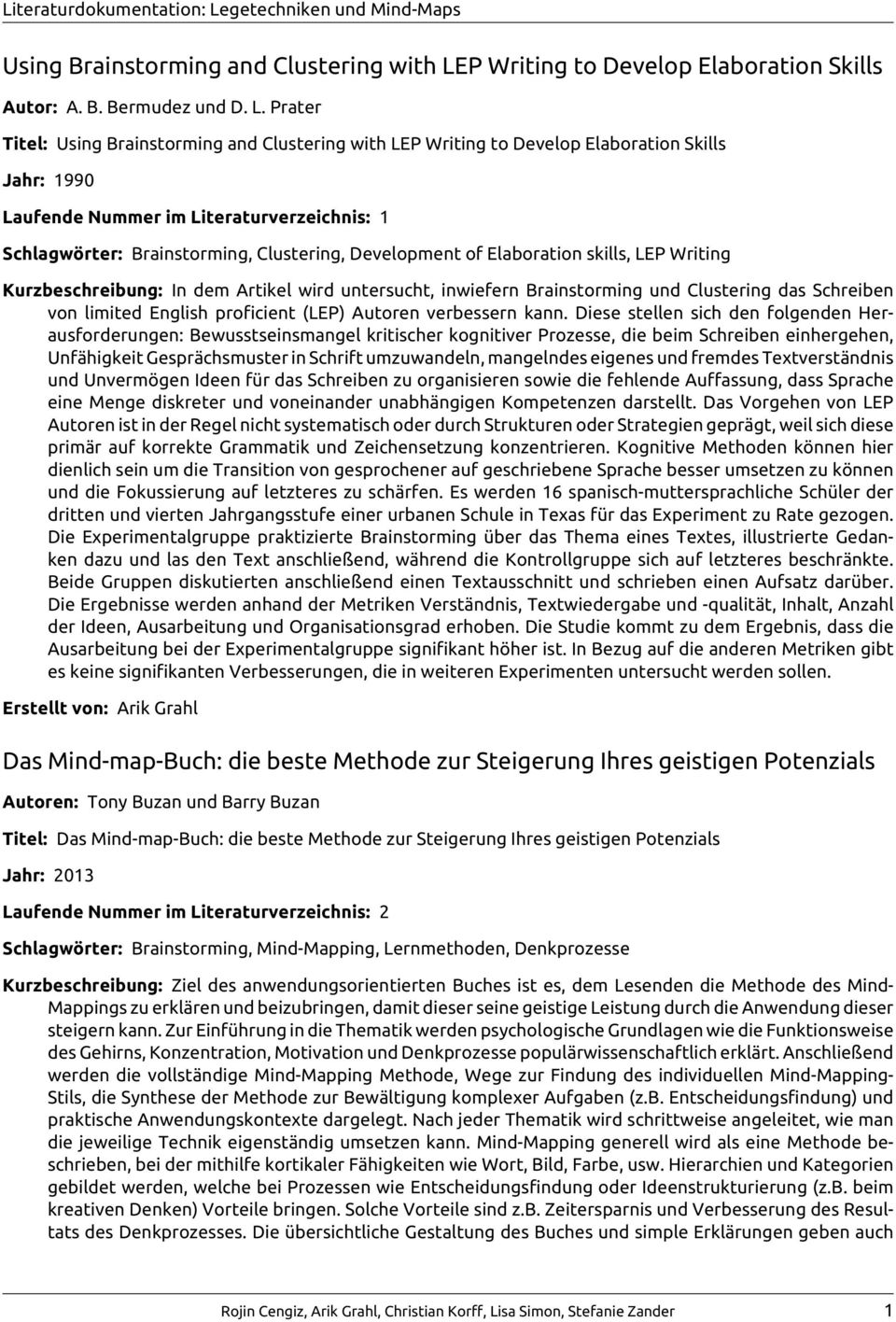 Prater Titel: P Writing to Develop Elaboration Skills Jahr: 1990 Laufende Nummer im Literaturverzeichnis: 1 Schlagwörter: Brainstorming, Clustering, Development of Elaboration skills, LEP Writing
